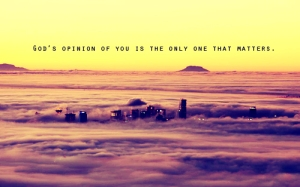 God's opinion only matters